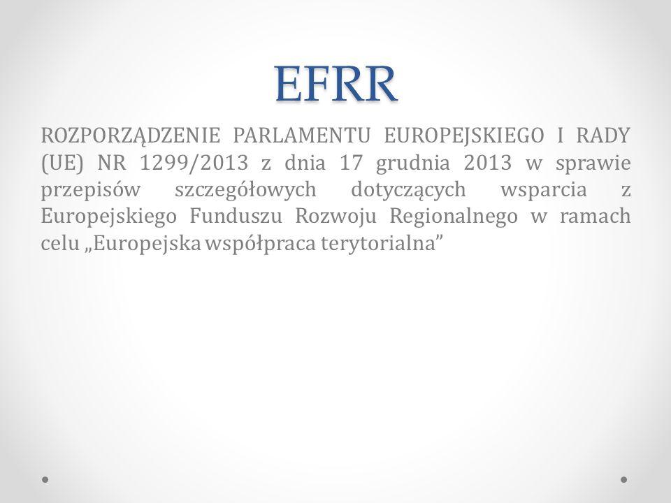 """EFRR ROZPORZĄDZENIE PARLAMENTU EUROPEJSKIEGO I RADY (UE) NR 1299/2013 z dnia 17 grudnia 2013 w sprawie przepisów szczegółowych dotyczących wsparcia z Europejskiego Funduszu Rozwoju Regionalnego w ramach celu """"Europejska współpraca terytorialna"""