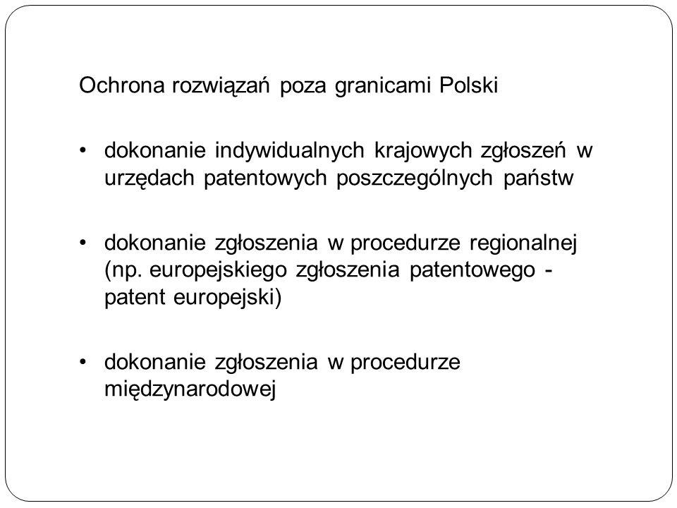 Ochrona rozwiązań poza granicami Polski dokonanie indywidualnych krajowych zgłoszeń w urzędach patentowych poszczególnych państw dokonanie zgłoszenia w procedurze regionalnej (np.