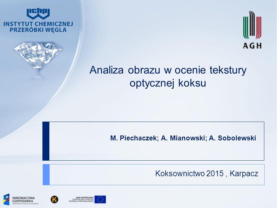 M. Piechaczek; A. Mianowski; A. Sobolewski Koksownictwo 2015, Karpacz Analiza obrazu w ocenie tekstury optycznej koksu