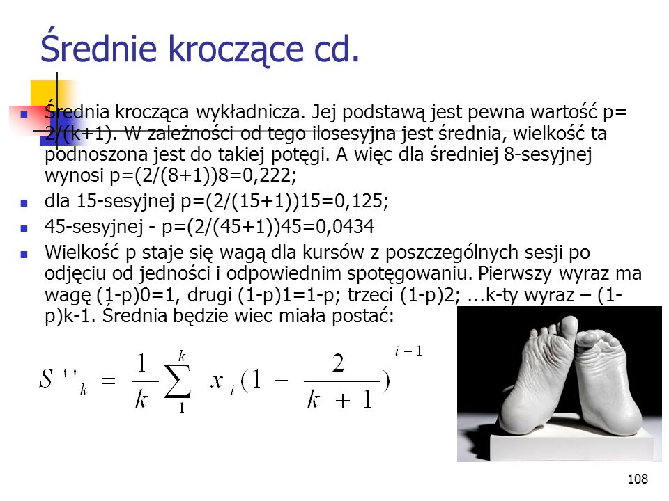 108 Średnie kroczące cd. Średnia krocząca wykładnicza. Jej podstawą jest pewna wartość p= 2/(k+1). W zależności od tego ilosesyjna jest średnia, wielk