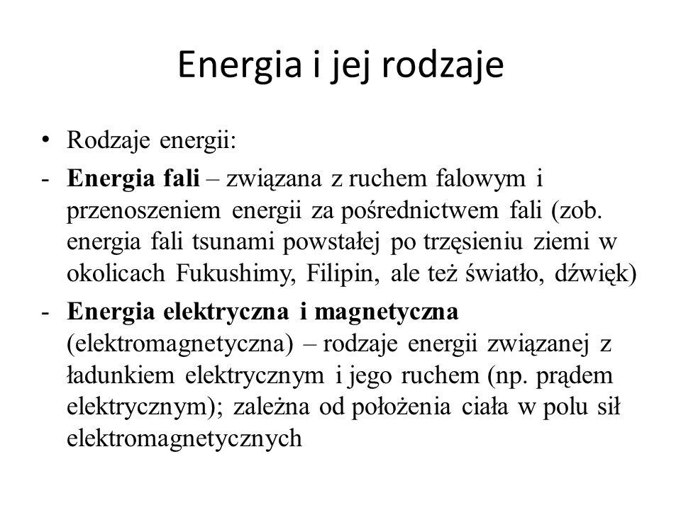 Energia i jej rodzaje Rodzaje energii: -Energia fali – związana z ruchem falowym i przenoszeniem energii za pośrednictwem fali (zob. energia fali tsun
