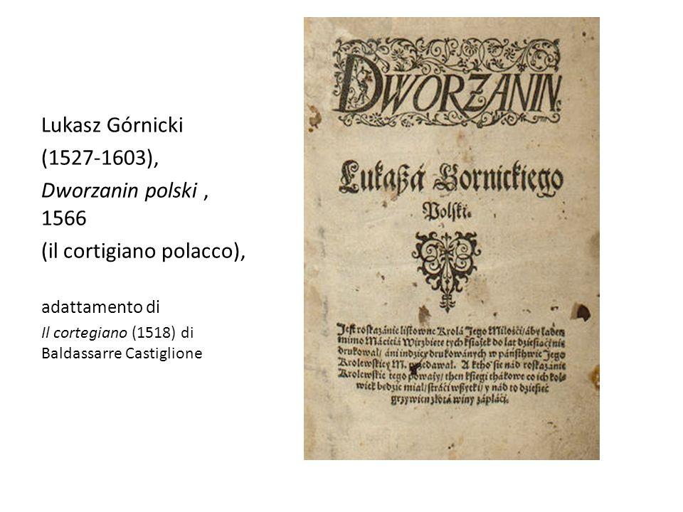 Lukasz Górnicki (1527-1603), Dworzanin polski, 1566 (il cortigiano polacco), adattamento di Il cortegiano (1518) di Baldassarre Castiglione