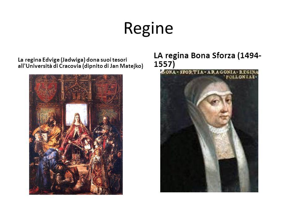 Regine La regina Edvige (Jadwiga) dona suoi tesori all Università di Cracovia (dipnito di Jan Matejko) LA regina Bona Sforza (1494- 1557)