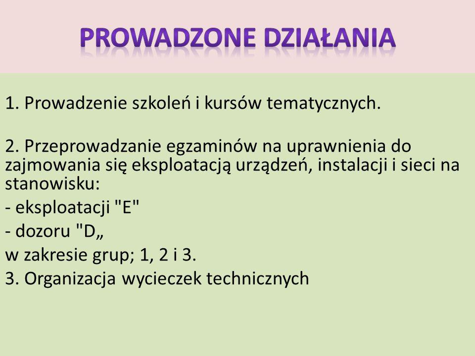 1. Prowadzenie szkoleń i kursów tematycznych. 2. Przeprowadzanie egzaminów na uprawnienia do zajmowania się eksploatacją urządzeń, instalacji i sieci