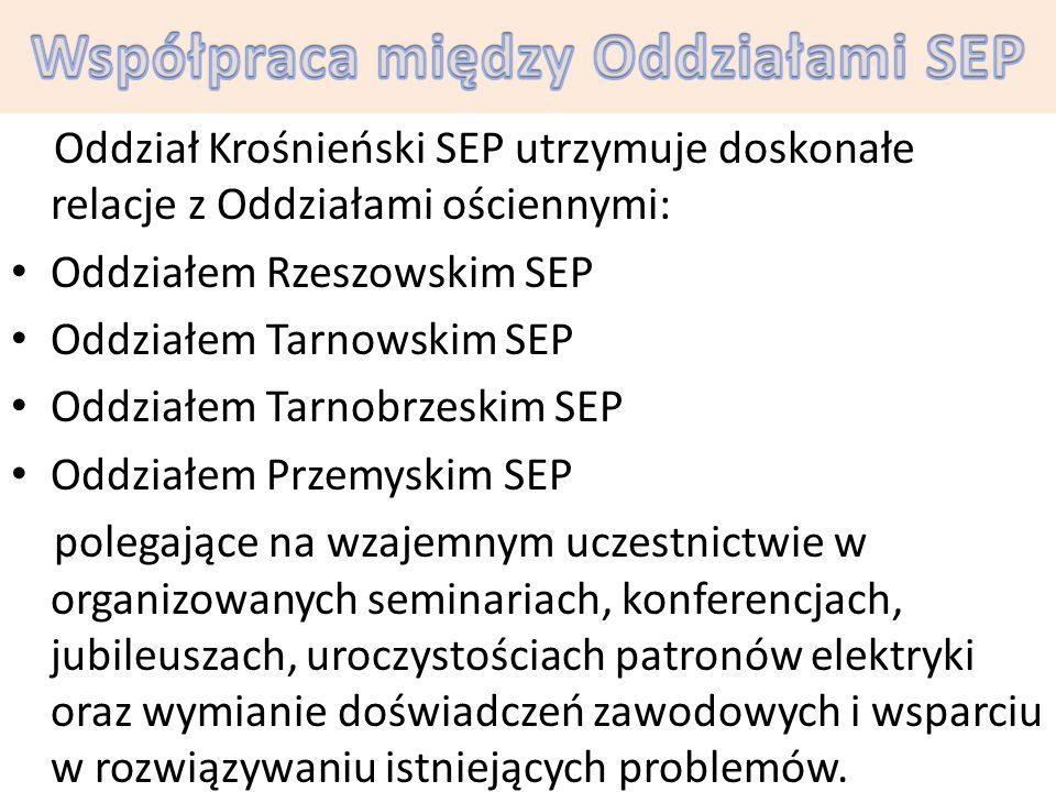 Oddział Krośnieński SEP utrzymuje doskonałe relacje z Oddziałami ościennymi: Oddziałem Rzeszowskim SEP Oddziałem Tarnowskim SEP Oddziałem Tarnobrzeski