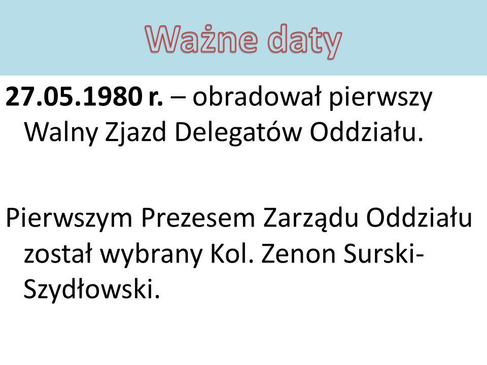 27.05.1980 r. – obradował pierwszy Walny Zjazd Delegatów Oddziału. Pierwszym Prezesem Zarządu Oddziału został wybrany Kol. Zenon Surski- Szydłowski.
