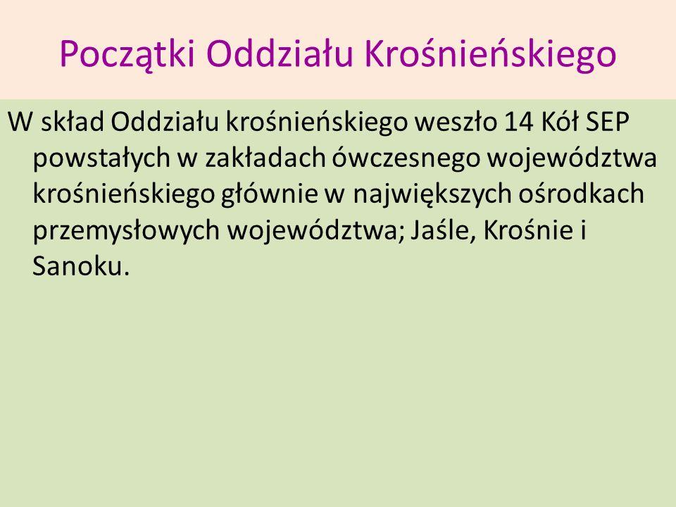 Początki Oddziału Krośnieńskiego W skład Oddziału krośnieńskiego weszło 14 Kół SEP powstałych w zakładach ówczesnego województwa krośnieńskiego główni