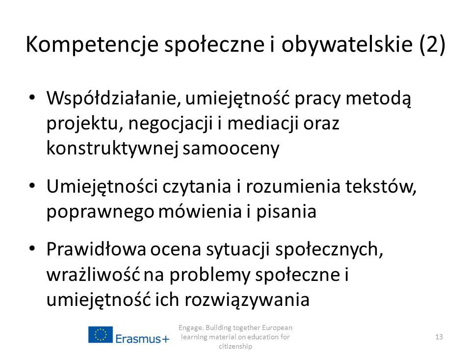 Kompetencje społeczne i obywatelskie (2) Współdziałanie, umiejętność pracy metodą projektu, negocjacji i mediacji oraz konstruktywnej samooceny Umiejętności czytania i rozumienia tekstów, poprawnego mówienia i pisania Prawidłowa ocena sytuacji społecznych, wrażliwość na problemy społeczne i umiejętność ich rozwiązywania Engage.
