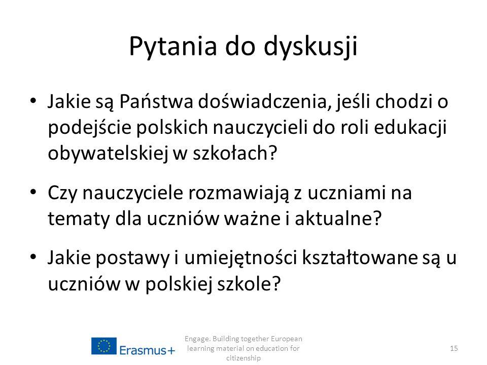 Pytania do dyskusji Jakie są Państwa doświadczenia, jeśli chodzi o podejście polskich nauczycieli do roli edukacji obywatelskiej w szkołach.