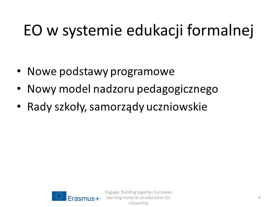 EO w systemie edukacji formalnej Nowe podstawy programowe Nowy model nadzoru pedagogicznego Rady szkoły, samorządy uczniowskie Engage.