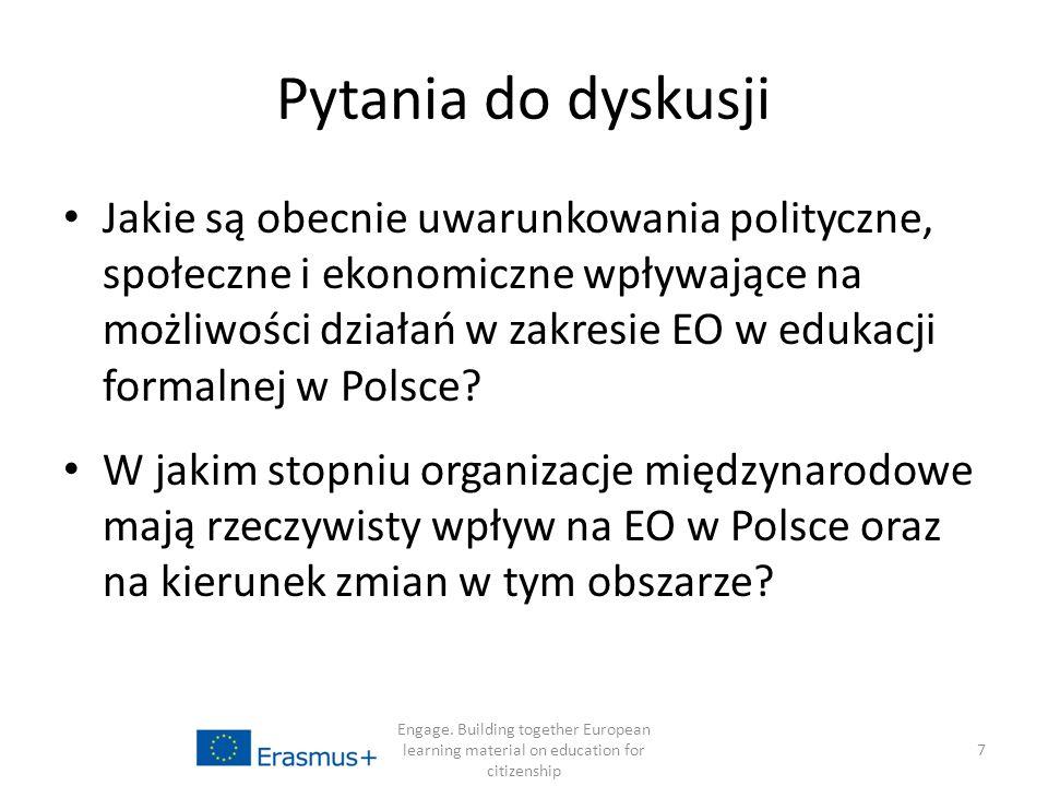 Pytania do dyskusji Jakie są obecnie uwarunkowania polityczne, społeczne i ekonomiczne wpływające na możliwości działań w zakresie EO w edukacji formalnej w Polsce.