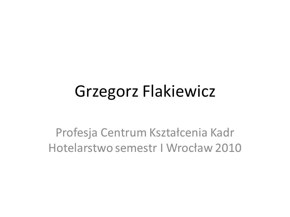 Grzegorz Flakiewicz Profesja Centrum Kształcenia Kadr Hotelarstwo semestr I Wrocław 2010
