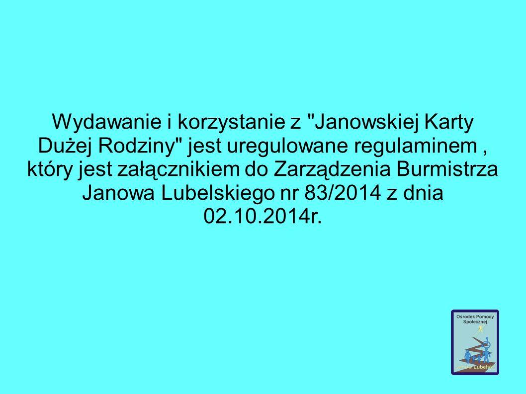 Wydawanie i korzystanie z Janowskiej Karty Dużej Rodziny jest uregulowane regulaminem, który jest załącznikiem do Zarządzenia Burmistrza Janowa Lubelskiego nr 83/2014 z dnia 02.10.2014r.