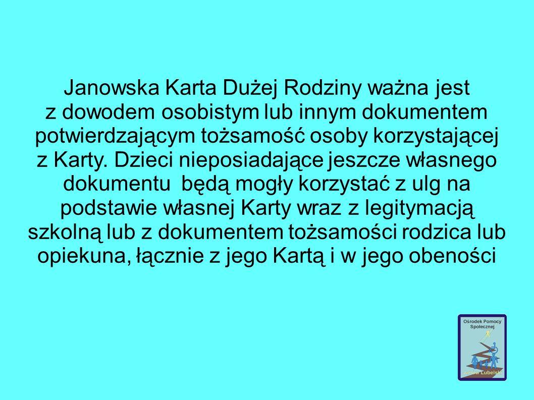 Janowska Karta Dużej Rodziny ważna jest z dowodem osobistym lub innym dokumentem potwierdzającym tożsamość osoby korzystającej z Karty.
