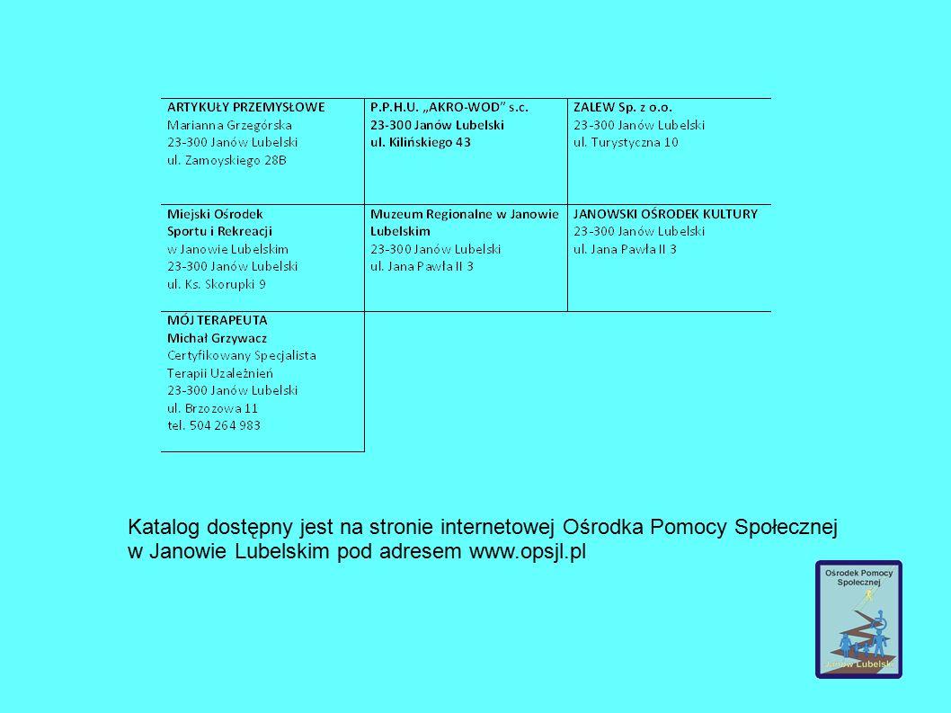 Katalog dostępny jest na stronie internetowej Ośrodka Pomocy Społecznej w Janowie Lubelskim pod adresem www.opsjl.pl