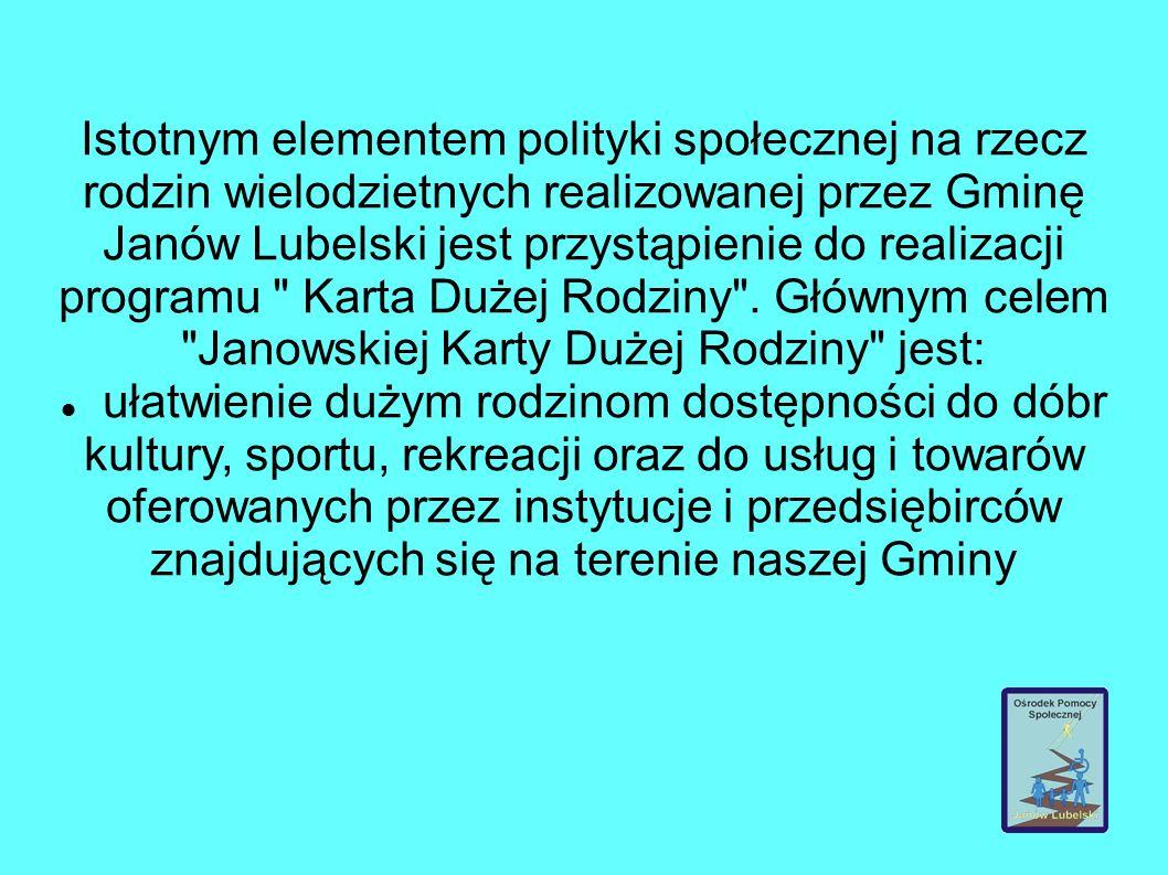 Istotnym elementem polityki społecznej na rzecz rodzin wielodzietnych realizowanej przez Gminę Janów Lubelski jest przystąpienie do realizacji programu Karta Dużej Rodziny .
