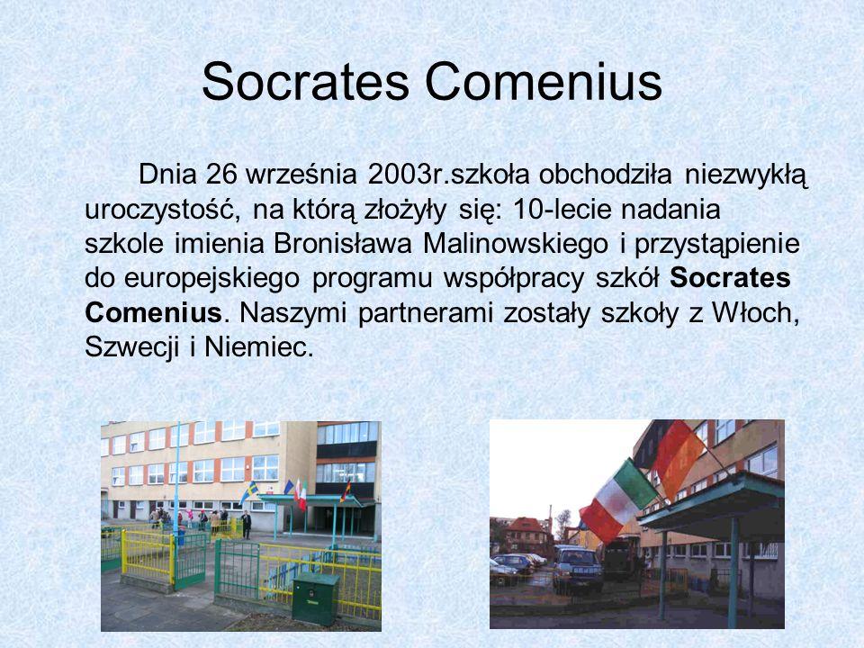 Socrates Comenius Dnia 26 września 2003r.szkoła obchodziła niezwykłą uroczystość, na którą złożyły się: 10-lecie nadania szkole imienia Bronisława Malinowskiego i przystąpienie do europejskiego programu współpracy szkół Socrates Comenius.
