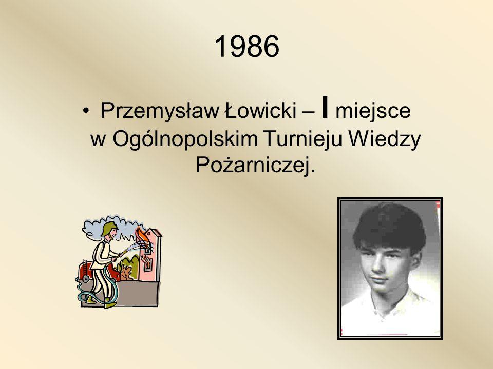 1986 Przemysław Łowicki – I miejsce w Ogólnopolskim Turnieju Wiedzy Pożarniczej.