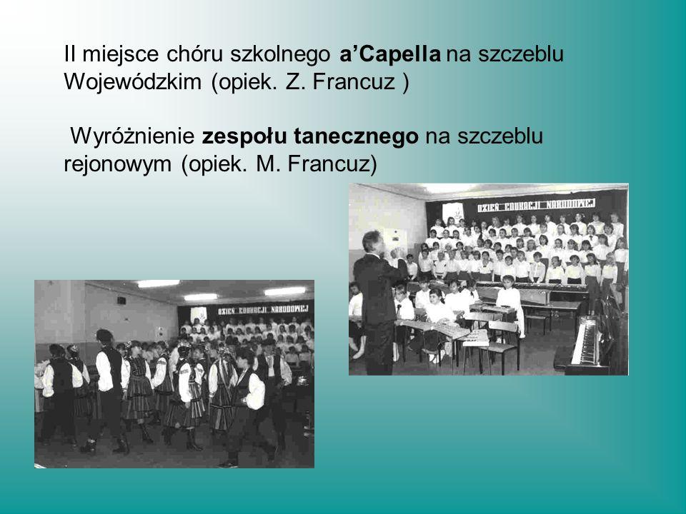 II miejsce chóru szkolnego a'Capella na szczeblu Wojewódzkim (opiek. Z. Francuz ) Wyróżnienie zespołu tanecznego na szczeblu rejonowym (opiek. M. Fran