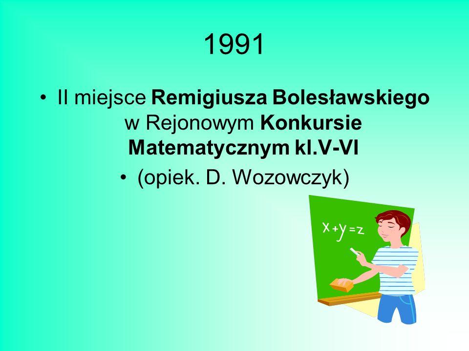1991 II miejsce Remigiusza Bolesławskiego w Rejonowym Konkursie Matematycznym kl.V-VI (opiek.