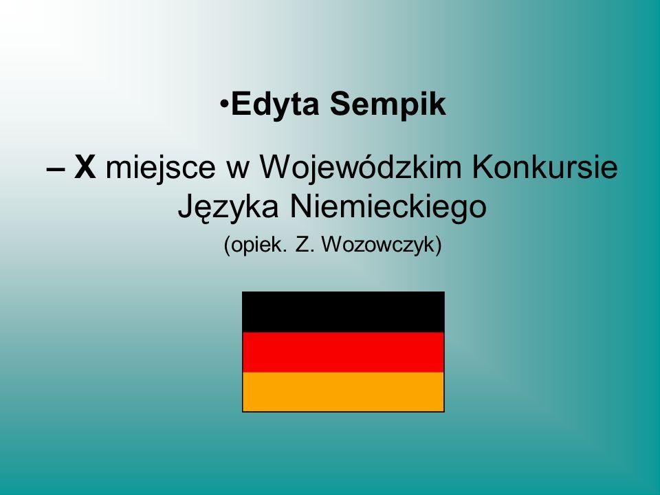 Edyta Sempik – X miejsce w Wojewódzkim Konkursie Języka Niemieckiego (opiek. Z. Wozowczyk)