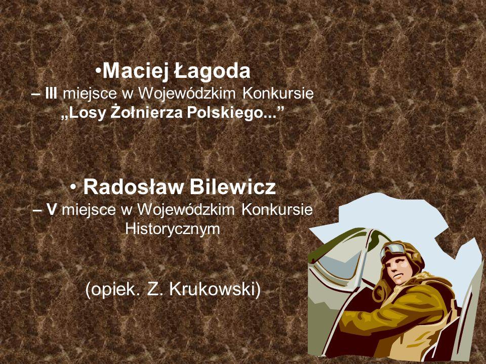 """Maciej Łagoda – III miejsce w Wojewódzkim Konkursie """"Losy Żołnierza Polskiego..."""" Radosław Bilewicz – V miejsce w Wojewódzkim Konkursie Historycznym ("""