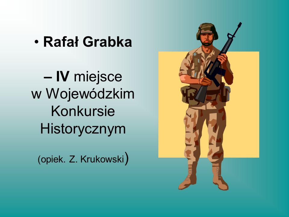 Rafał Grabka – IV miejsce w Wojewódzkim Konkursie Historycznym (opiek. Z. Krukowski )