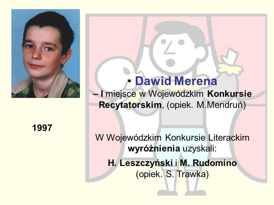 Dawid Merena – I miejsce w Wojewódzkim Konkursie Recytatorskim, (opiek. M.Mendruń) W Wojewódzkim Konkursie Literackim wyróżnienia uzyskali: H. Leszczy