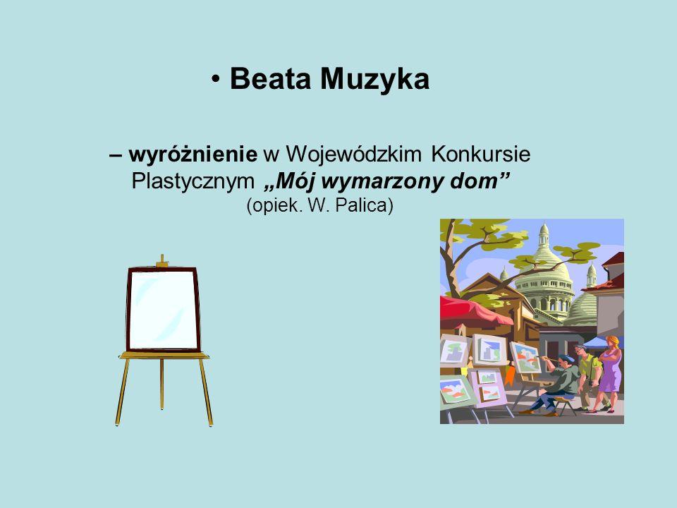 """Beata Muzyka – wyróżnienie w Wojewódzkim Konkursie Plastycznym """"Mój wymarzony dom"""" (opiek. W. Palica)"""
