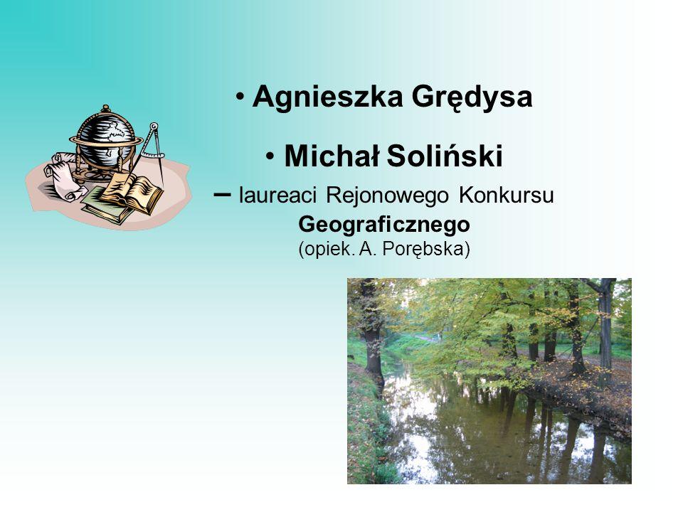 Agnieszka Grędysa Michał Soliński – laureaci Rejonowego Konkursu Geograficznego (opiek. A. Porębska)