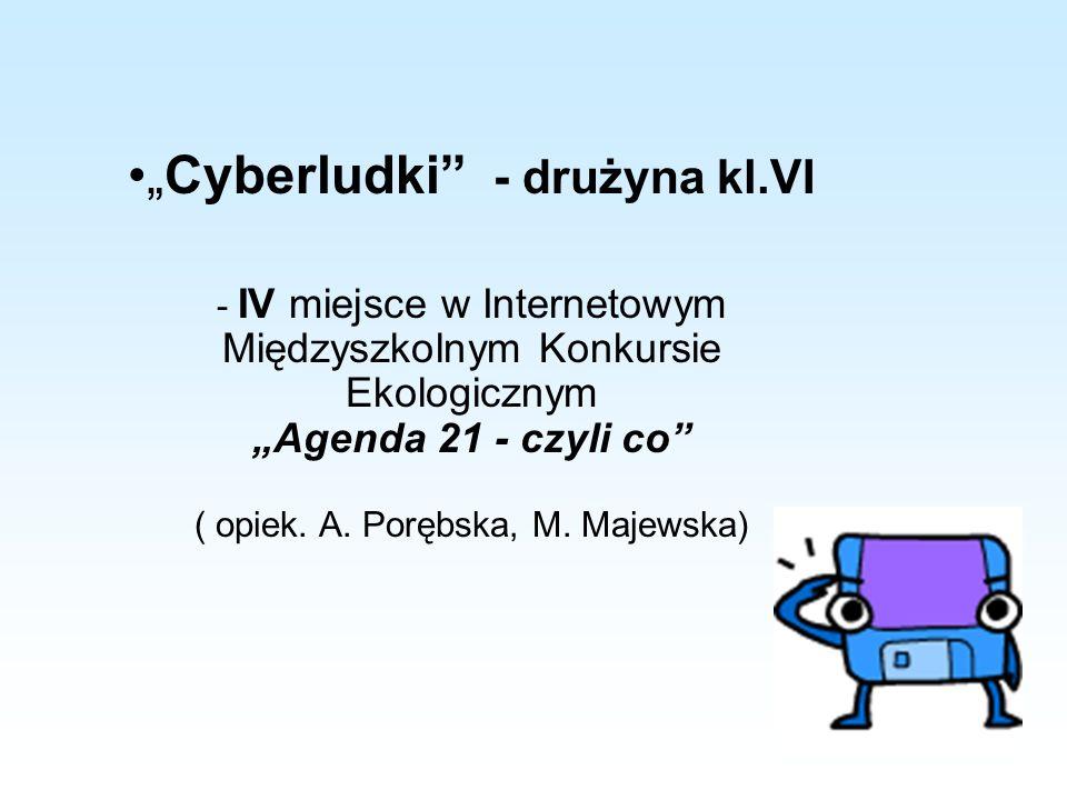 """""""Cyberludki"""" - drużyna kl.VI - IV miejsce w Internetowym Międzyszkolnym Konkursie Ekologicznym """"Agenda 21 - czyli co"""" ( opiek. A. Porębska, M. Majewsk"""