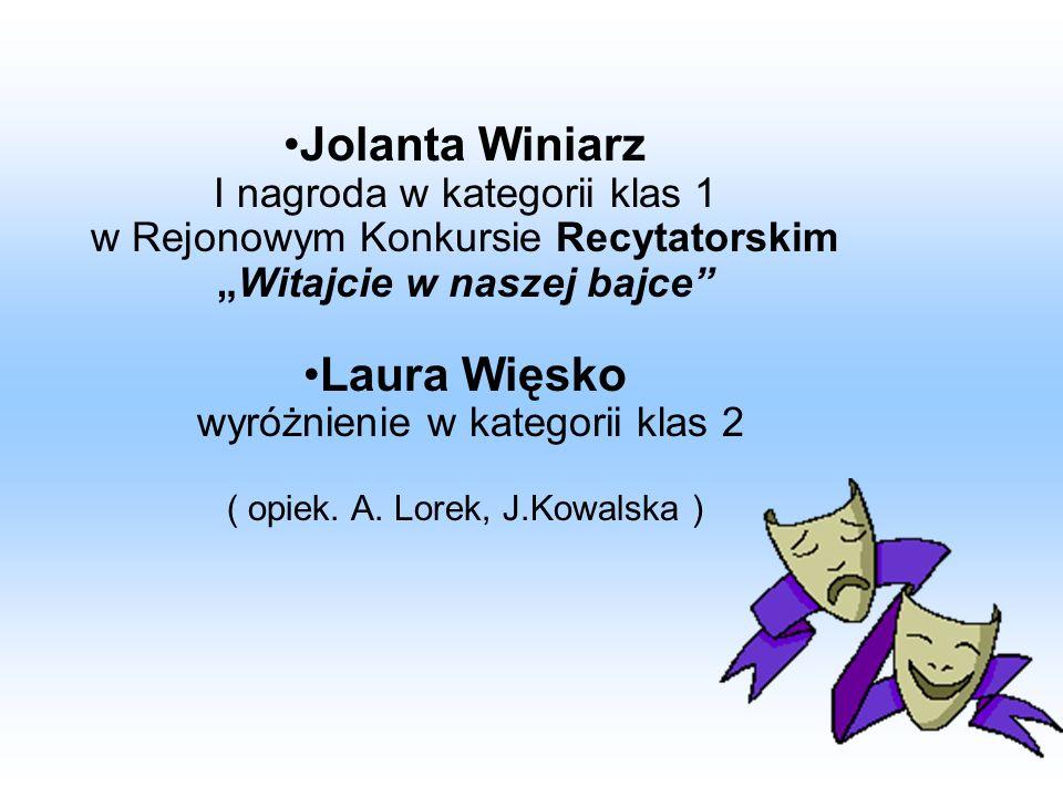 """Jolanta Winiarz I nagroda w kategorii klas 1 w Rejonowym Konkursie Recytatorskim """"Witajcie w naszej bajce Laura Więsko wyróżnienie w kategorii klas 2 ( opiek."""