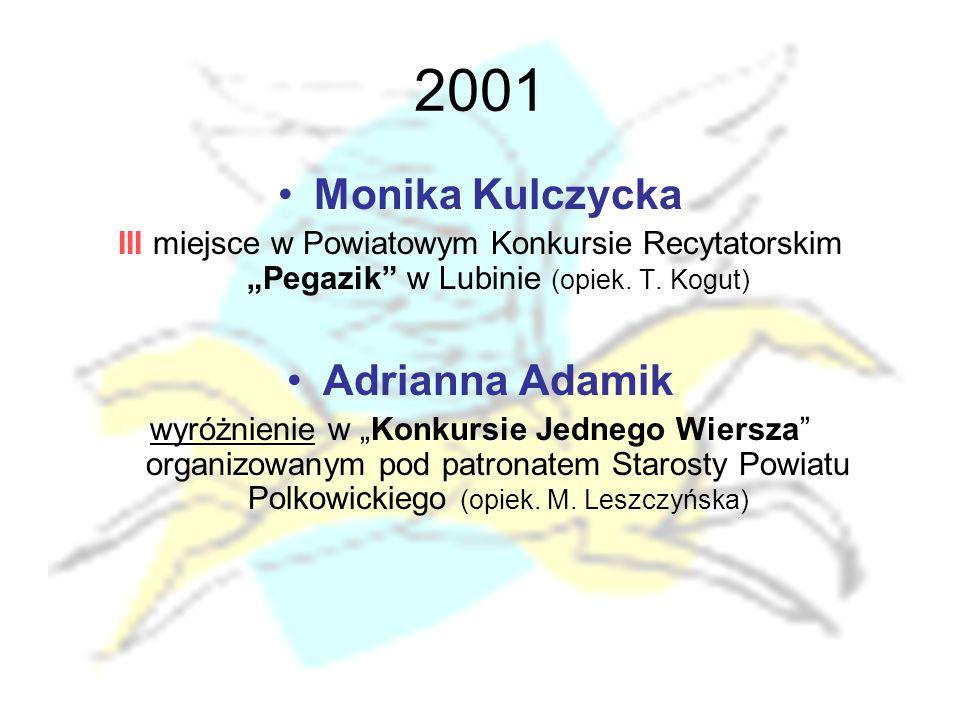 """2001 Monika Kulczycka III miejsce w Powiatowym Konkursie Recytatorskim """"Pegazik"""" w Lubinie (opiek. T. Kogut) Adrianna Adamik wyróżnienie w """"Konkursie"""