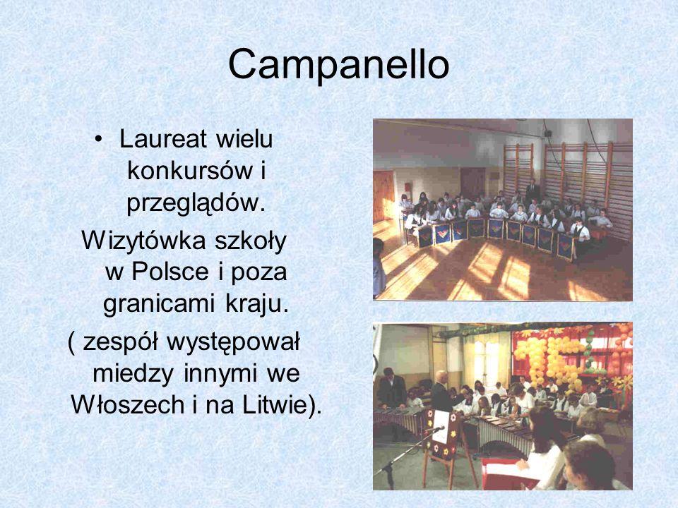 Campanello Laureat wielu konkursów i przeglądów. Wizytówka szkoły w Polsce i poza granicami kraju. ( zespół występował miedzy innymi we Włoszech i na