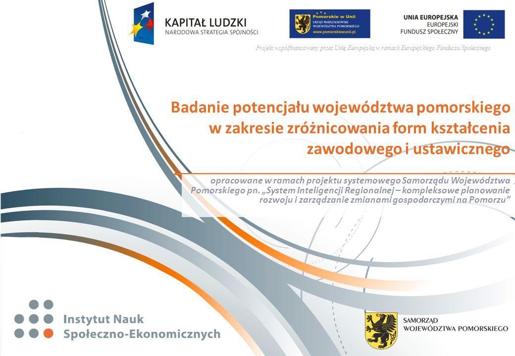 Projekt współfinansowany przez Unię Europejską w ramach Europejskiego Funduszu Społecznego Badanie potencjału województwa pomorskiego w zakresie zróżnicowania form kształcenia zawodowego i ustawicznego opracowane w ramach projektu systemowego Samorządu Województwa Pomorskiego pn.