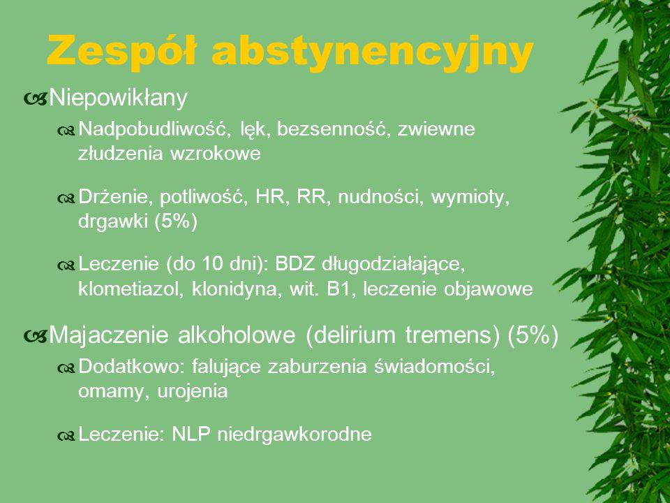 Zespół abstynencyjny  Niepowikłany  Nadpobudliwość, lęk, bezsenność, zwiewne złudzenia wzrokowe  Drżenie, potliwość, HR, RR, nudności, wymioty, drg