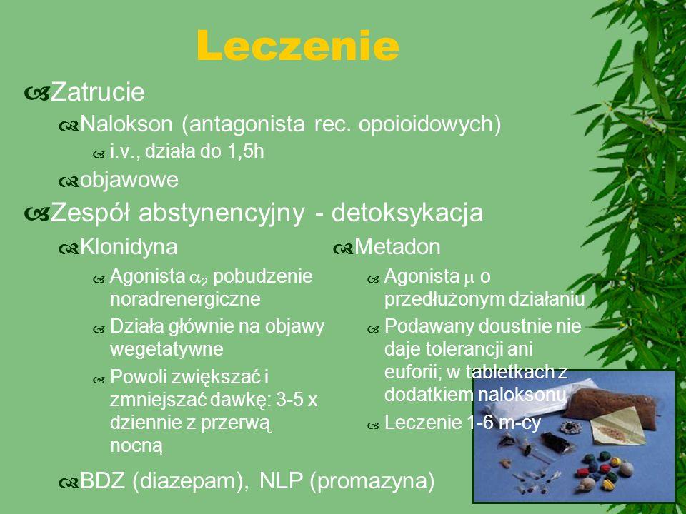 Leczenie  Zatrucie  Nalokson (antagonista rec. opoioidowych)  i.v., działa do 1,5h  objawowe  Zespół abstynencyjny - detoksykacja  Klonidyna  A