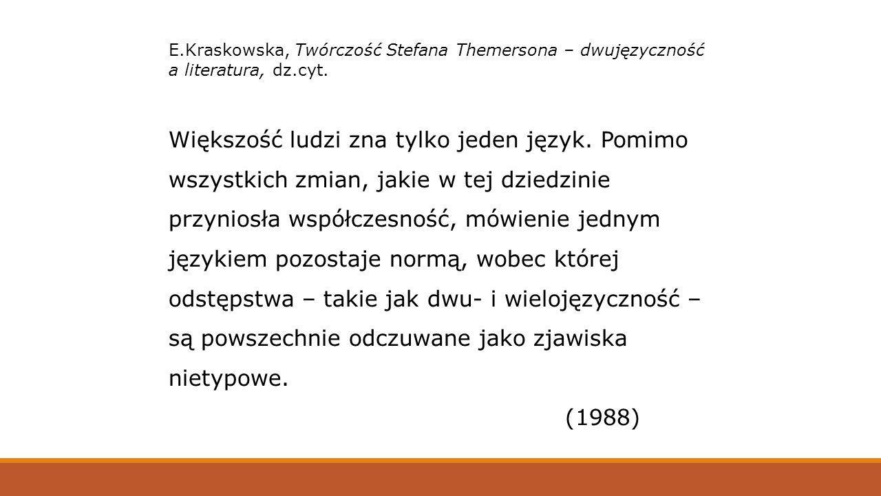 E.Kraskowska, Twórczość Stefana Themersona – dwujęzyczność a literatura, dz.cyt. Większość ludzi zna tylko jeden język. Pomimo wszystkich zmian, jakie