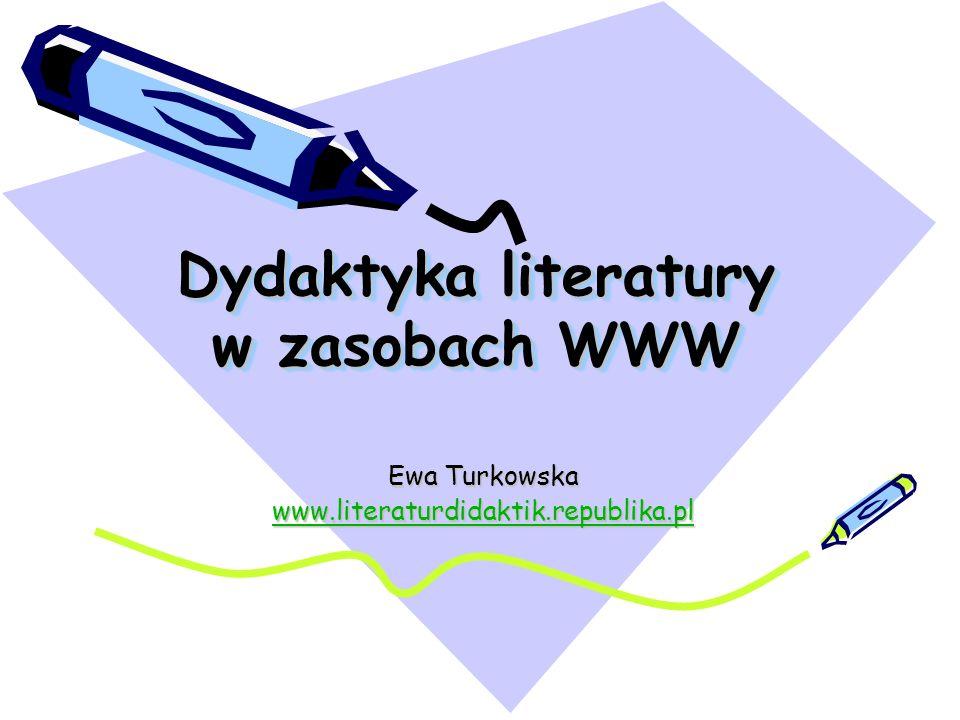 Dydaktyka literatury w zasobach WWW Ewa Turkowska www.literaturdidaktik.republika.pl