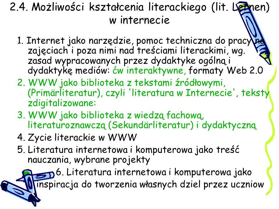 2.4. Możliwości kształcenia literackiego (lit. Lernen) w internecie 1. Internet jako narzędzie, pomoc techniczna do pracy na zajęciach i poza nimi nad