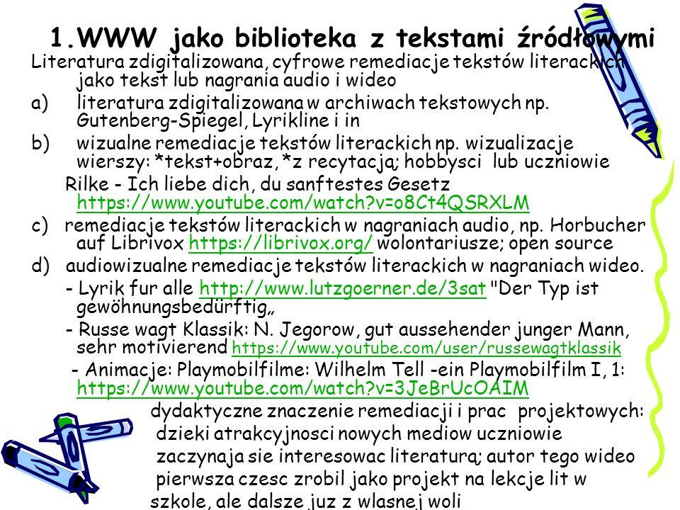 1.WWW jako biblioteka z tekstami źródłowymi Literatura zdigitalizowana, cyfrowe remediacje tekstów literackich jako tekst lub nagrania audio i wideo a