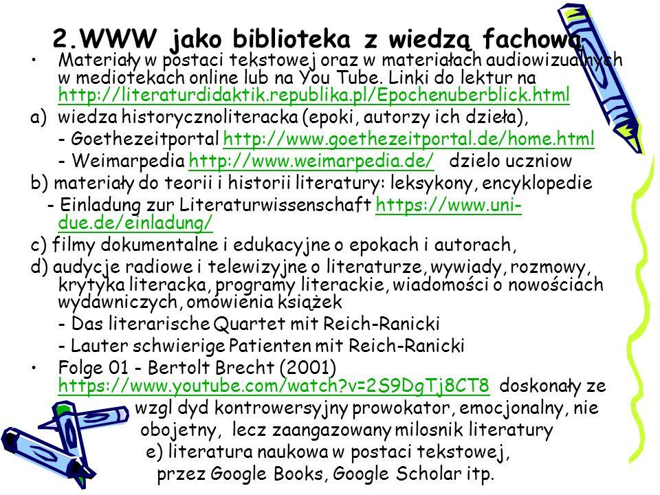 2.WWW jako biblioteka z wiedzą fachową Materiały w postaci tekstowej oraz w materiałach audiowizualnych w mediotekach online lub na You Tube. Linki do