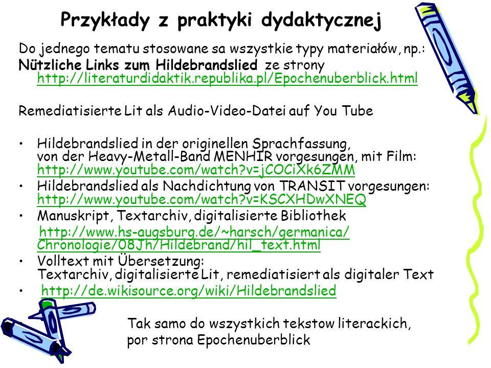 Przykłady z praktyki dydaktycznej Do jednego tematu stosowane sa wszystkie typy materiałów, np.: Nützliche Links zum Hildebrandslied ze strony http://