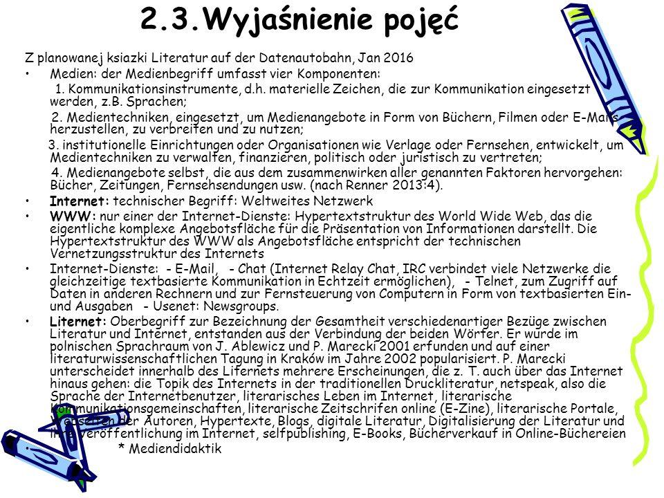 2.3.Wyjaśnienie pojęć Z planowanej ksiazki Literatur auf der Datenautobahn, Jan 2016 Medien: der Medienbegriff umfasst vier Komponenten: 1. Kommunikat