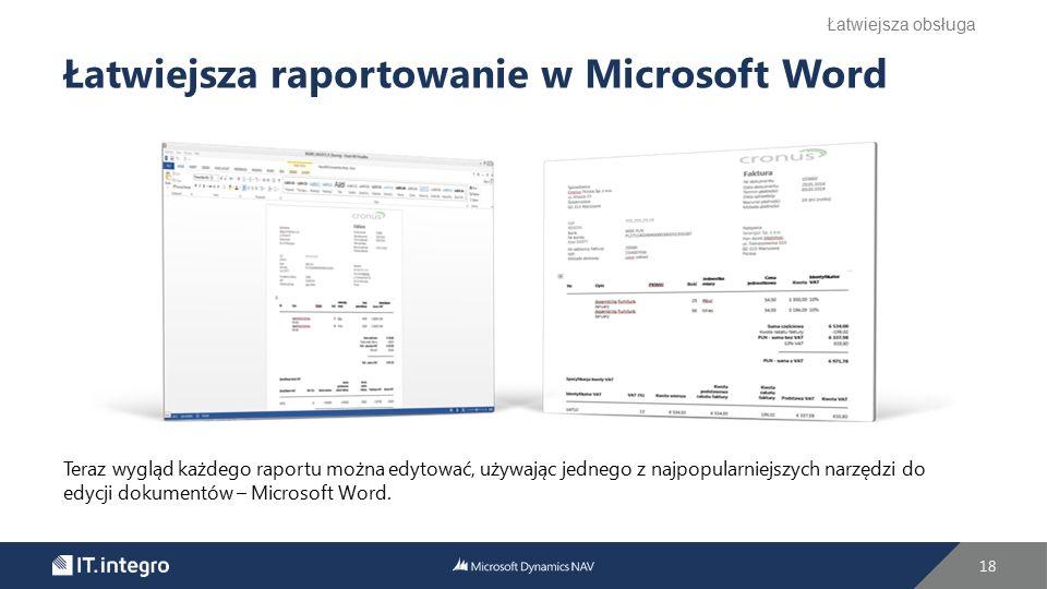 18 Łatwiejsza raportowanie w Microsoft Word Teraz wygląd każdego raportu można edytować, używając jednego z najpopularniejszych narzędzi do edycji dok