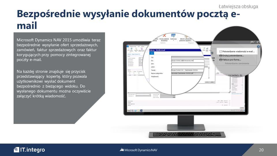 20 Bezpośrednie wysyłanie dokumentów pocztą e- mail Microsoft Dynamics NAV 2015 umożliwia teraz bezpośrednie wysyłanie ofert sprzedażowych, zamówień,