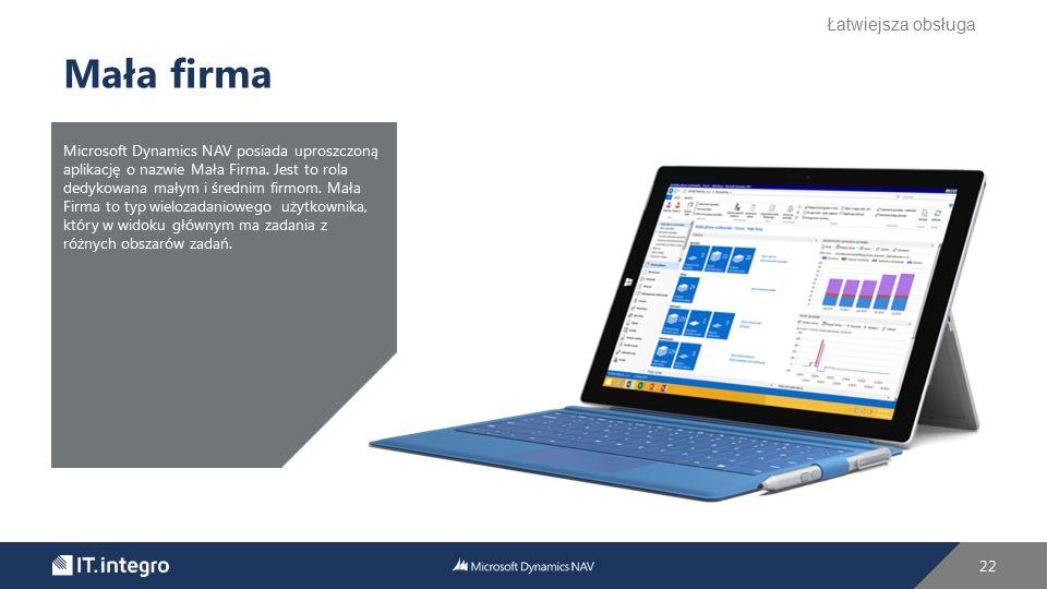 22 Mała firma Microsoft Dynamics NAV posiada uproszczoną aplikację o nazwie Mała Firma. Jest to rola dedykowana małym i średnim firmom. Mała Firma to
