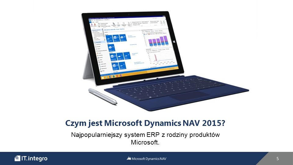 Czym jest Microsoft Dynamics NAV 2015? Najpopularniejszy system ERP z rodziny produktów Microsoft. 5