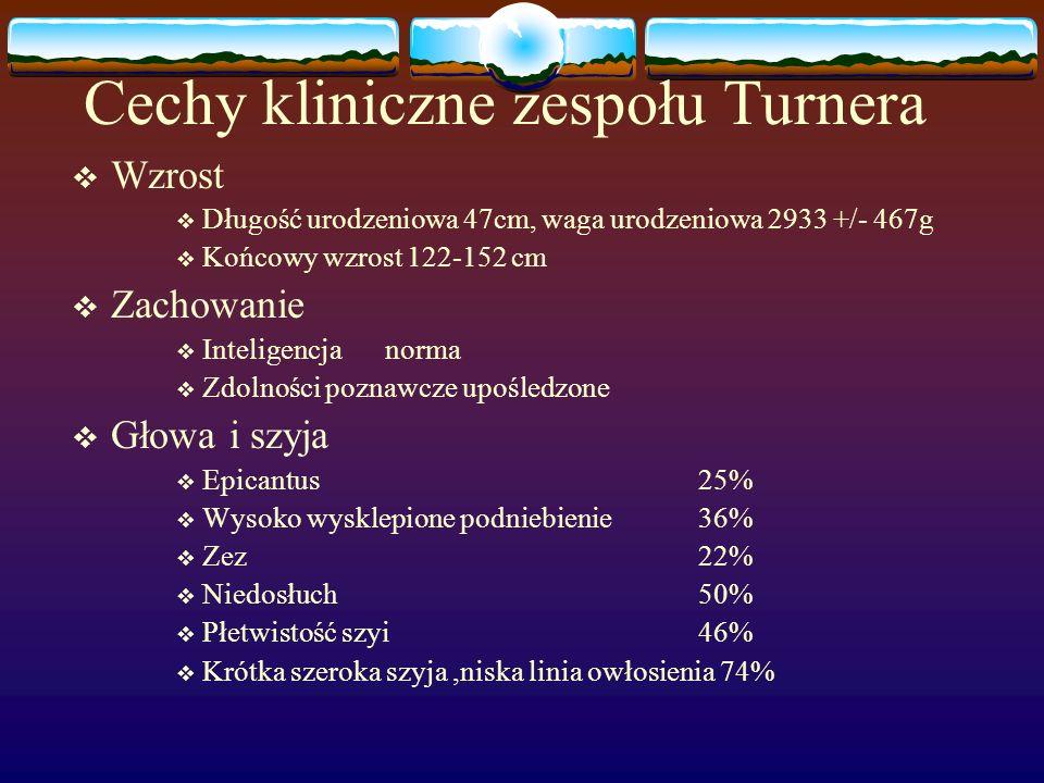 Cechy kliniczne zespołu Turnera  Wzrost  Długość urodzeniowa 47cm, waga urodzeniowa 2933 +/- 467g  Końcowy wzrost 122-152 cm  Zachowanie  Intelig