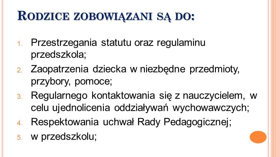 R ODZICE ZOBOWIĄZANI SĄ DO : 1. Przestrzegania statutu oraz regulaminu przedszkola; 2. Zaopatrzenia dziecka w niezbędne przedmioty, przybory, pomoce;